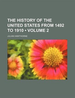 Book The History Of The United States From 1492 To 1910 (volume 2) by Julian Hawthorne
