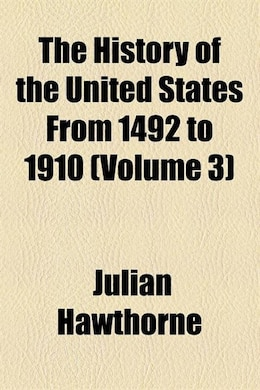 Book The History Of The United States From 1492 To 1910 (volume 3) by Julian Hawthorne