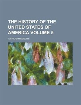 Book The History Of The United States Of America Volume 5 by Richard Hildreth