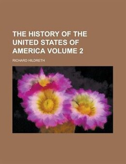 Book The History Of The United States Of America Volume 2 by Richard Hildreth