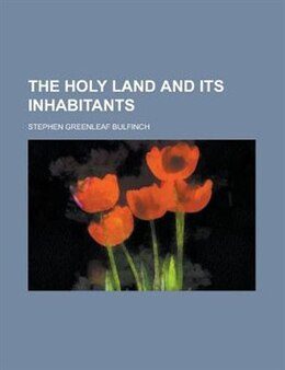 Book The Holy Land and Its Inhabitants by Stephen Greenleaf Bulfinch