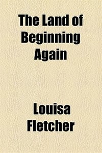 Book The Land of Beginning Again by Louisa Fletcher