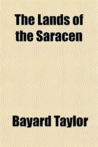 Book The Lands of the Saracen by Bayard Taylor