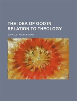 Book The Idea Of God In Relation To Theology by Eliphalet Allison Read
