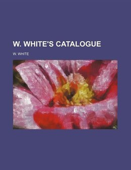 Book W. White's Catalogue by W. White