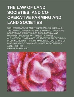 Book The Law Of Land Societies, And Co-operative Farming And Land Societies; With Withdrawable And… by Arthur Scratchley