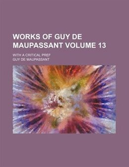 Book Works Of Guy De Maupassant; With A Critical Pref Volume 13 by Guy De Maupassant