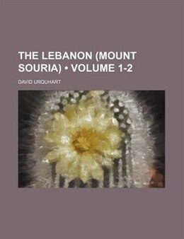 Book The Lebanon (mount Souria) (volume 1-2) by David Urquhart