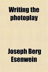 Book Writing the photoplay by Joseph Berg Esenwein