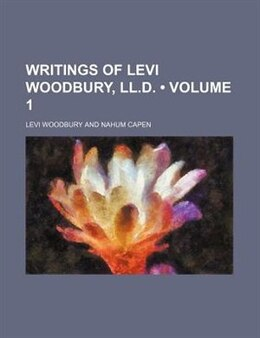 Book Writings Of Levi Woodbury, Ll.d. (volume 1): Political by Levi Woodbury