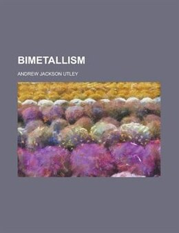 Book Bimetallism by Andrew Jackson Utley