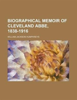 Book Biographical Memoir of Cleveland Abbe, 1838-1916 by William Jackson Humphreys