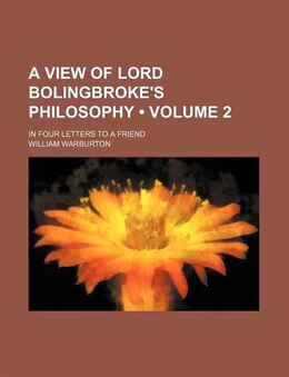 Book A View Of Lord Bolingbroke's Philosophy (volume 2); In Four Letters To A Friend by William Warburton