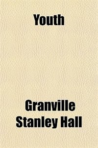 Book Youth by Granville Stanley Hall