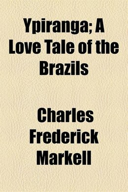 Book Ypiranga; A Love Tale Of The Brazils by Charles Frederick Markell