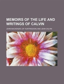 Book Memoirs of the life and writings of Calvin by Percival Nicholson