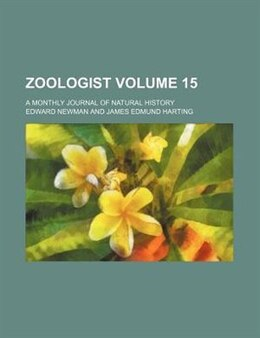 Book Zoologist Volume 15; A Monthly Journal Of Natural History by Edward Newman