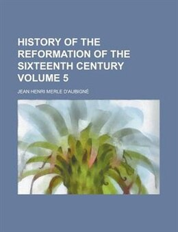 Book History Of The Reformation Of The Sixteenth Century Volume 5 by Jean Henri Merle D'aubigné
