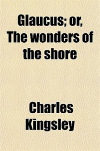 Book Glaucus; or, The wonders of the shore by Charles Kingsley