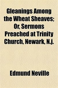 Book Gleanings among the wheat sheaves by Edmund Neville