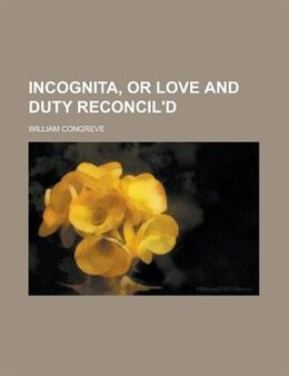 Book Incognita, Or Love And Duty Reconcil'd by William Congreve