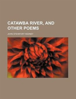 Book Catawba River, and Other Poems by John Steinfort Kedney