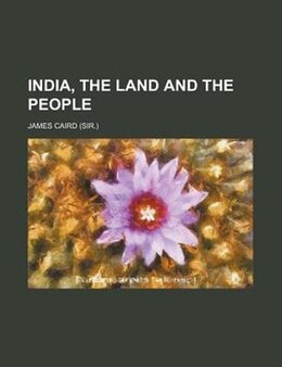 Book India, the land and the people by James Caird