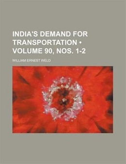 Book India's Demand For Transportation (volume 90, Nos. 1-2) by William Ernest Weld