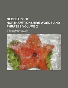 Book Glossary Of Northamptonshire Words And Phrases Volume 2 by Anne Elizabeth Baker