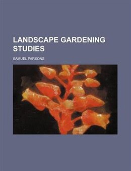 Book Landscape Gardening Studies by Samuel Parsons