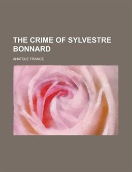Book The Crime Of Sylvestre Bonnard by Anatole France