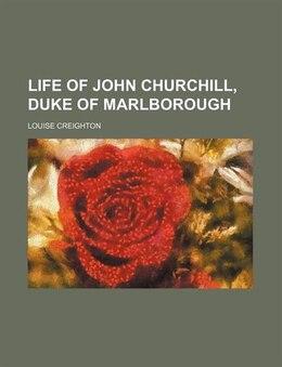 Book Life of John Churchill, Duke of Marlborough by Louise Creighton