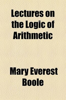 Book Lectures on the Logic of Arithmetic by Mary Everest Boole