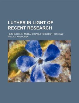 Book Luther in light of recent research by Heinrich Boehmer