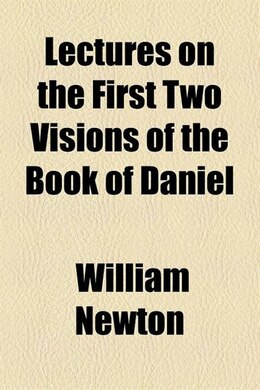 Book Lectures on the first two visions of the book of Daniel by William Newton