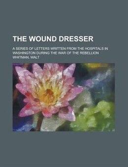 Book The wound dresser by Walt Whitman