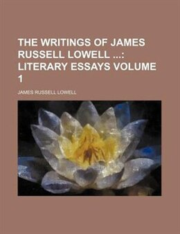 Book The Writings Of James Russell Lowell ;  Literary Essays Volume 1 by James Russell Lowell