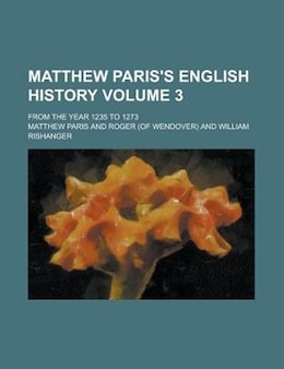Book Matthew Paris's English History; From The Year 1235 To 1273 Volume 3 by Matthew Paris