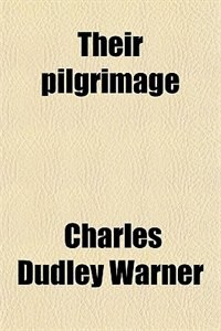 Book Their pilgrimage by Charles Dudley Warner