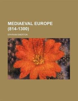 Book Mediaeval Europe (814-1300) by Ephraim Emerton