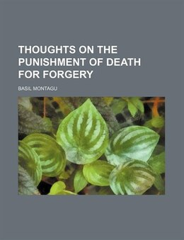 Book Thoughts on the punishment of death for forgery by Basil Montagu