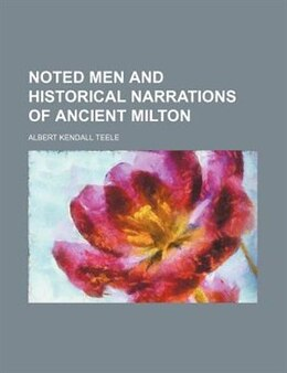 Book Noted Men and Historical Narrations of Ancient Milton by Albert Kendall Teele