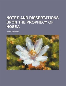 Book Notes and Dissertations Upon the Prophecy of Hosea by John Sharpe