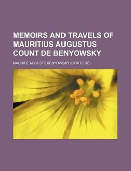 Book Memoirs and travels of Mauritius Augustus count de Benyowsky by Maurice Auguste Benyowsky
