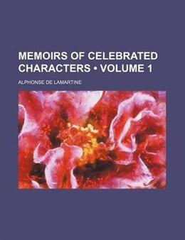 Book Memoirs Of Celebrated Characters (volume 1) by Alphonse De Lamartine