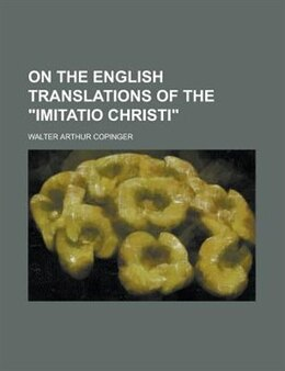 "Book On the English Translations of the ""Imitatio Christi"" by Walter Arthur Copinger"