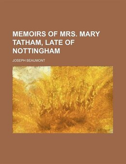 Book Memoirs Of Mrs. Mary Tatham, Late Of Nottingham by Joseph Beaumont