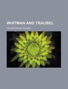 Book Whitman and Traubel by William English Walling