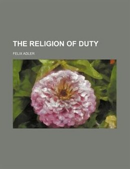 Book The Religion Of Duty by Felix Adler