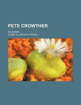 Book Pete Crowther; Salesman by Elmer Ellsworth Ferris